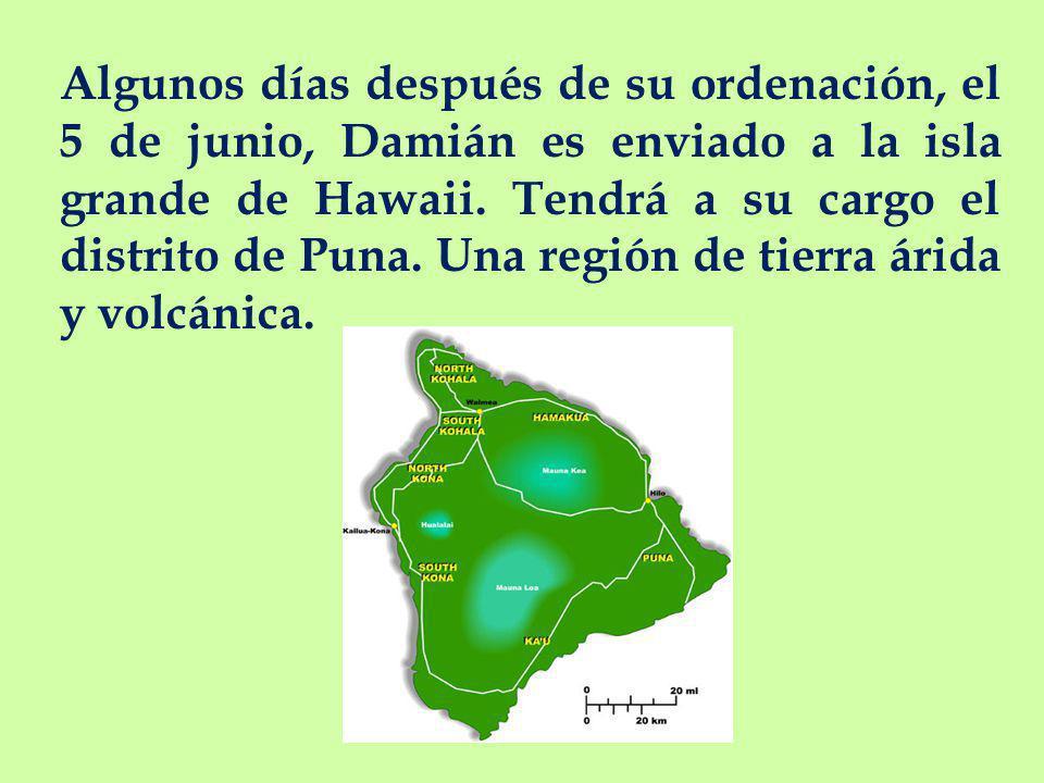 Algunos días después de su ordenación, el 5 de junio, Damián es enviado a la isla grande de Hawaii.