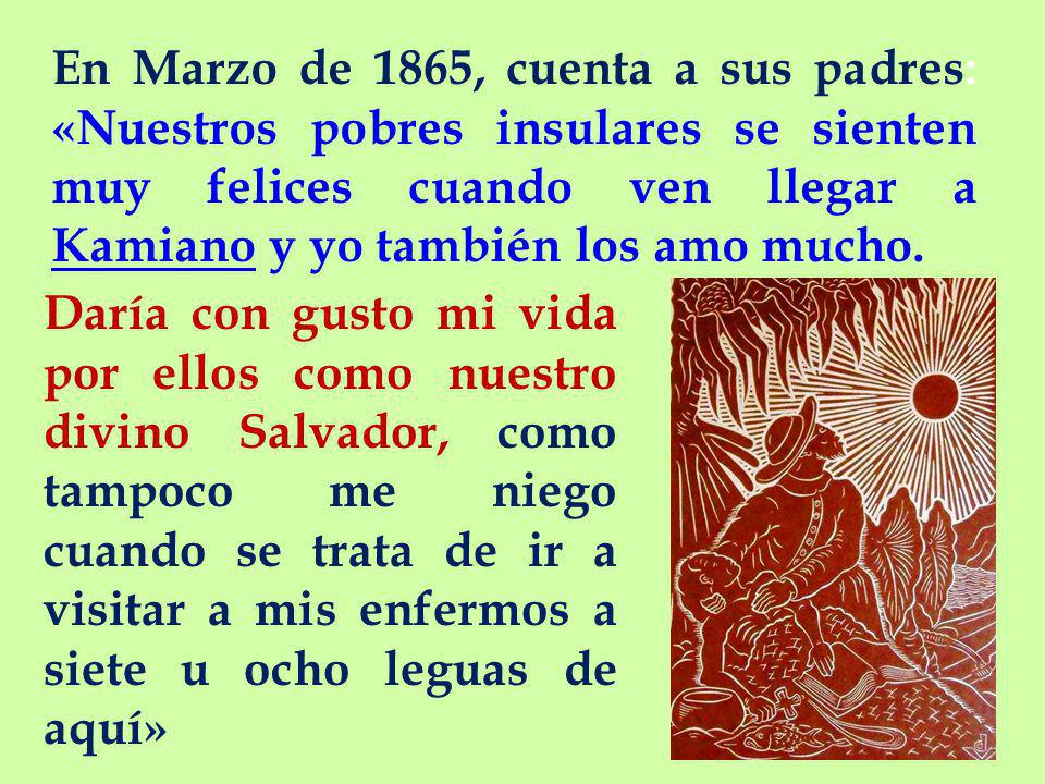 En Marzo de 1865, cuenta a sus padres: «Nuestros pobres insulares se sienten muy felices cuando ven llegar a Kamiano y yo también los amo mucho.