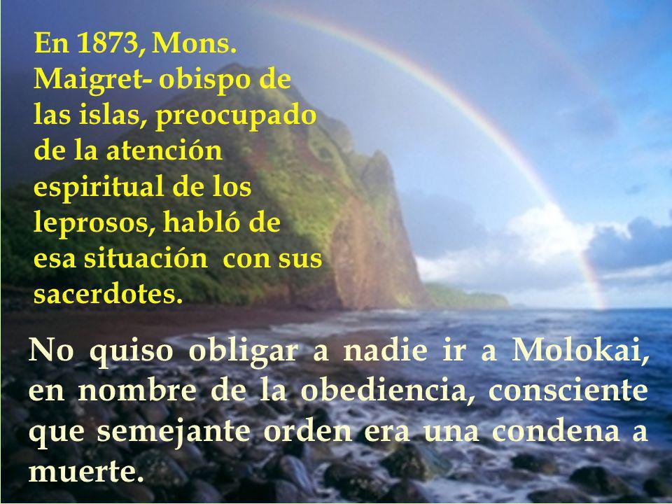 En 1873, Mons. Maigret- obispo de las islas, preocupado de la atención espiritual de los leprosos, habló de esa situación con sus sacerdotes.
