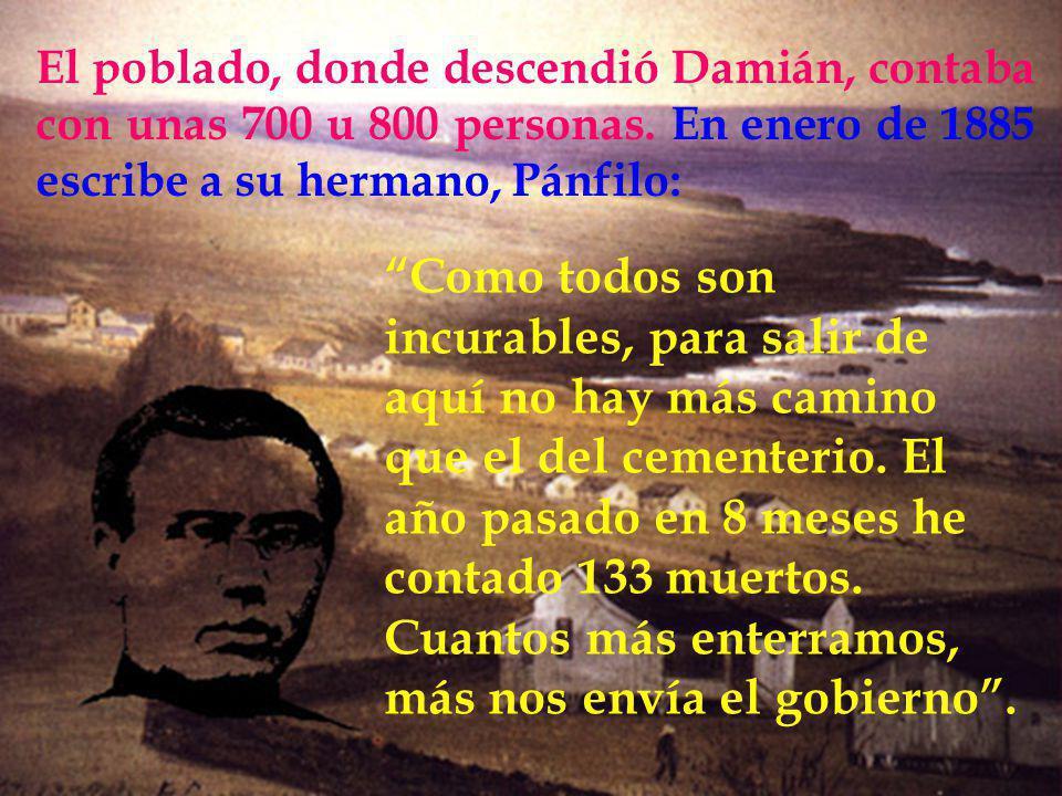 El poblado, donde descendió Damián, contaba con unas 700 u 800 personas. En enero de 1885 escribe a su hermano, Pánfilo: