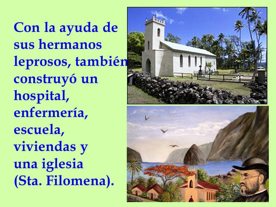 Con la ayuda de sus hermanos leprosos, también construyó un hospital, enfermería, escuela, viviendas y