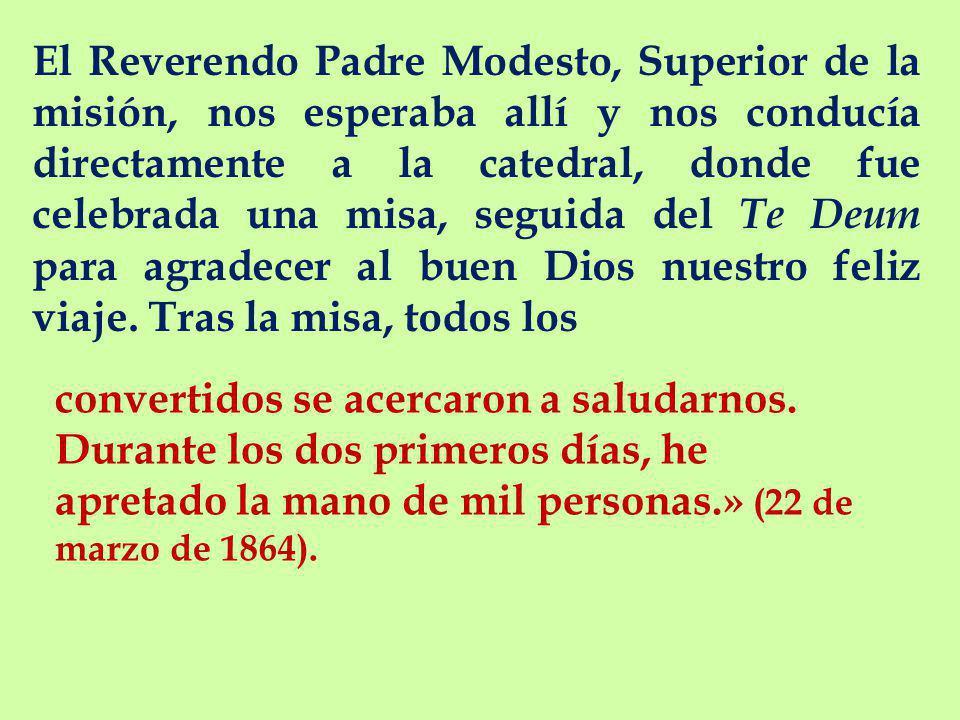 El Reverendo Padre Modesto, Superior de la misión, nos esperaba allí y nos conducía directamente a la catedral, donde fue celebrada una misa, seguida del Te Deum para agradecer al buen Dios nuestro feliz viaje. Tras la misa, todos los