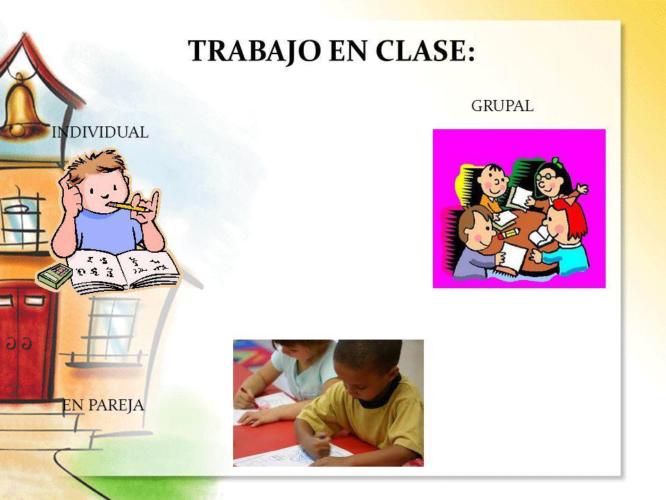 TRABAJO EN CLASE: GRUPAL INDIVIDUAL EN PAREJA