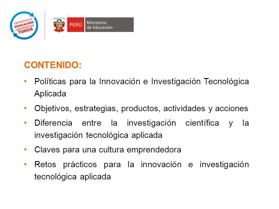 CONTENIDO: Políticas para la Innovación e Investigación Tecnológica Aplicada. Objetivos, estrategias, productos, actividades y acciones.