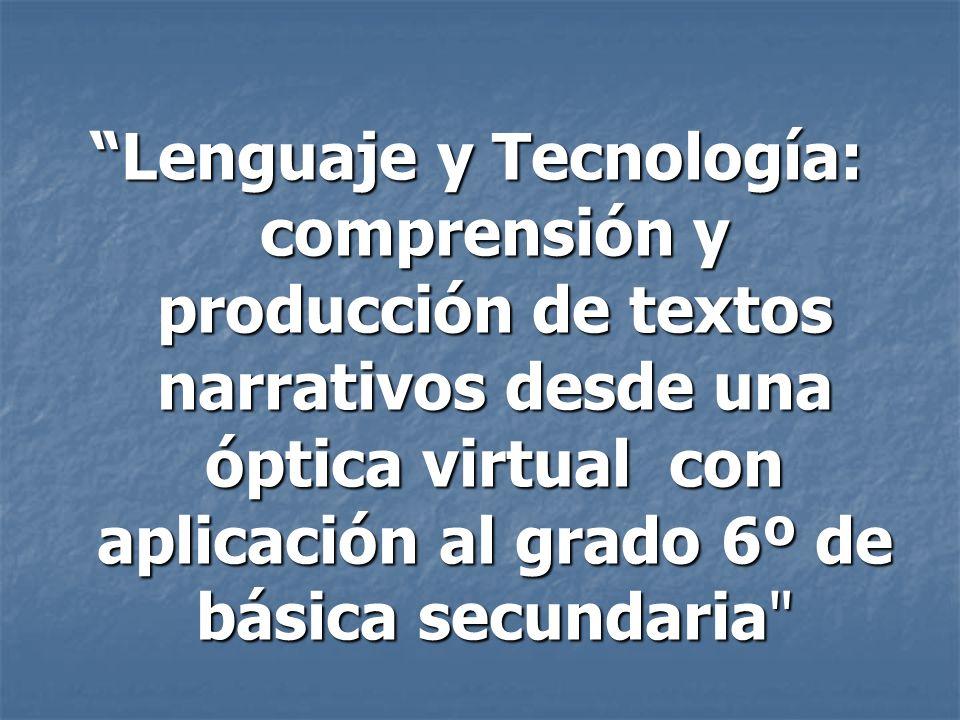 Lenguaje y Tecnología: comprensión y producción de textos narrativos desde una óptica virtual con aplicación al grado 6º de básica secundaria