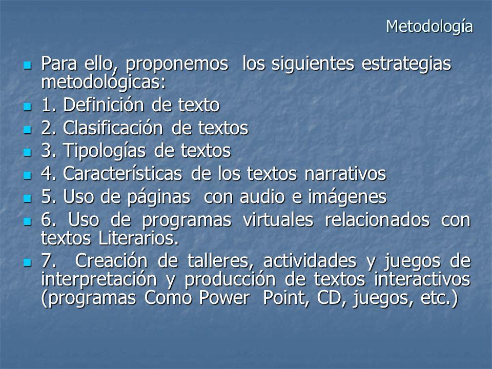 Para ello, proponemos los siguientes estrategias metodológicas: