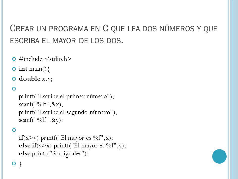 Crear un programa en C que lea dos números y que escriba el mayor de los dos.