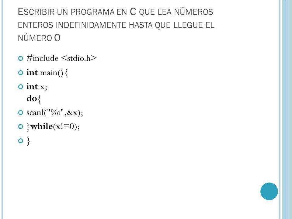 Escribir un programa en C que lea números enteros indefinidamente hasta que llegue el número 0