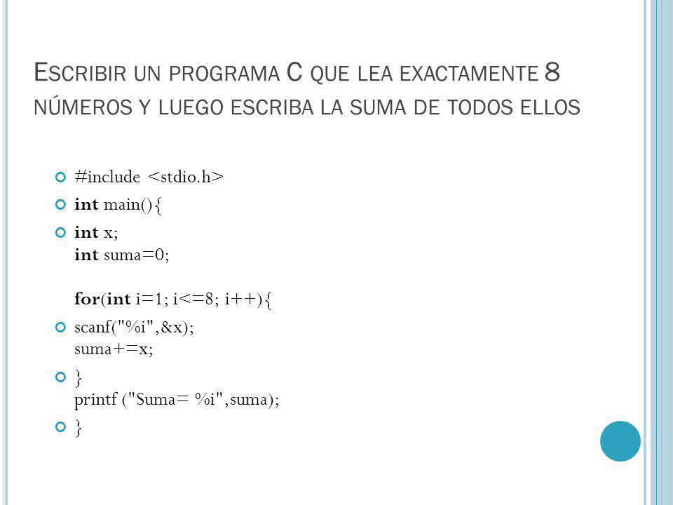 Escribir un programa C que lea exactamente 8 números y luego escriba la suma de todos ellos