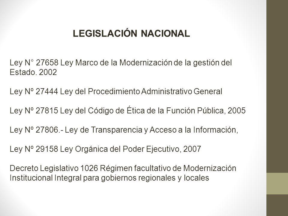 LEGISLACIÓN NACIONAL Ley N° 27658 Ley Marco de la Modernización de la gestión del Estado. 2002.