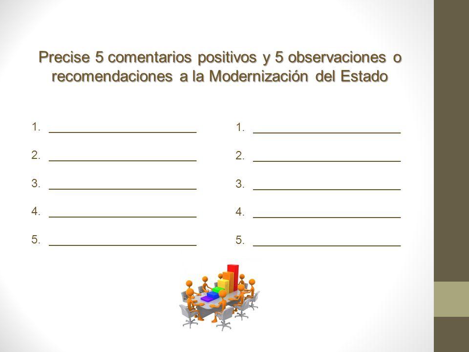 Precise 5 comentarios positivos y 5 observaciones o recomendaciones a la Modernización del Estado