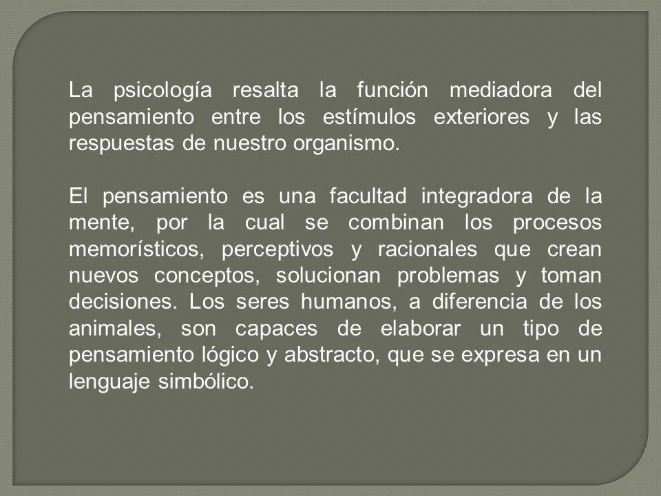 La psicología resalta la función mediadora del pensamiento entre los estímulos exteriores y las respuestas de nuestro organismo.