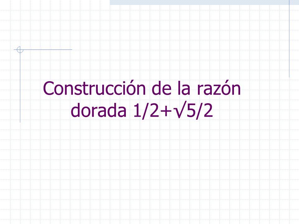 Construcción de la razón dorada 1/2+√5/2