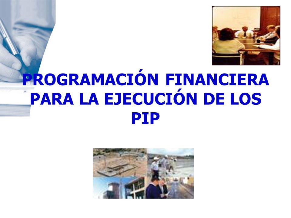 PROGRAMACIÓN FINANCIERA PARA LA EJECUCIÓN DE LOS PIP