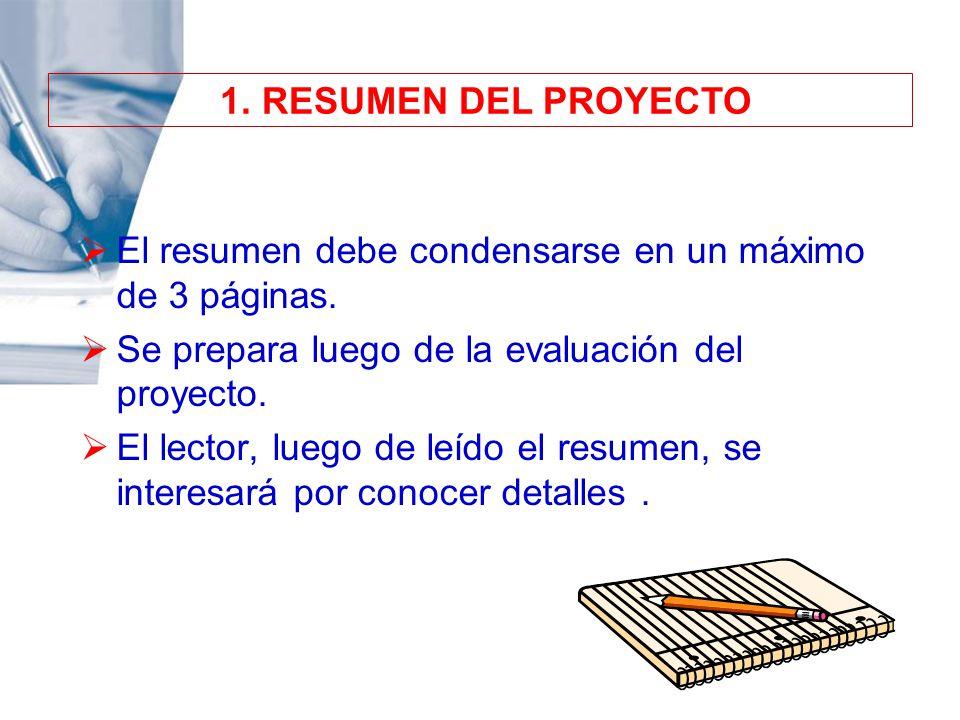 1. RESUMEN DEL PROYECTO El resumen debe condensarse en un máximo de 3 páginas. Se prepara luego de la evaluación del proyecto.