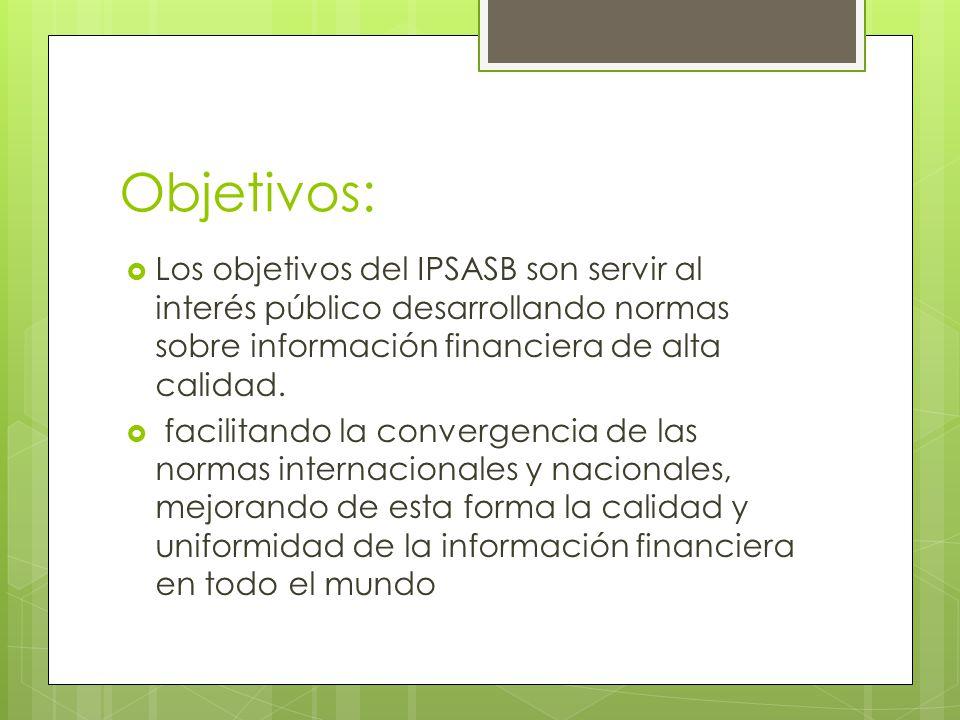 Objetivos: Los objetivos del IPSASB son servir al interés público desarrollando normas sobre información financiera de alta calidad.