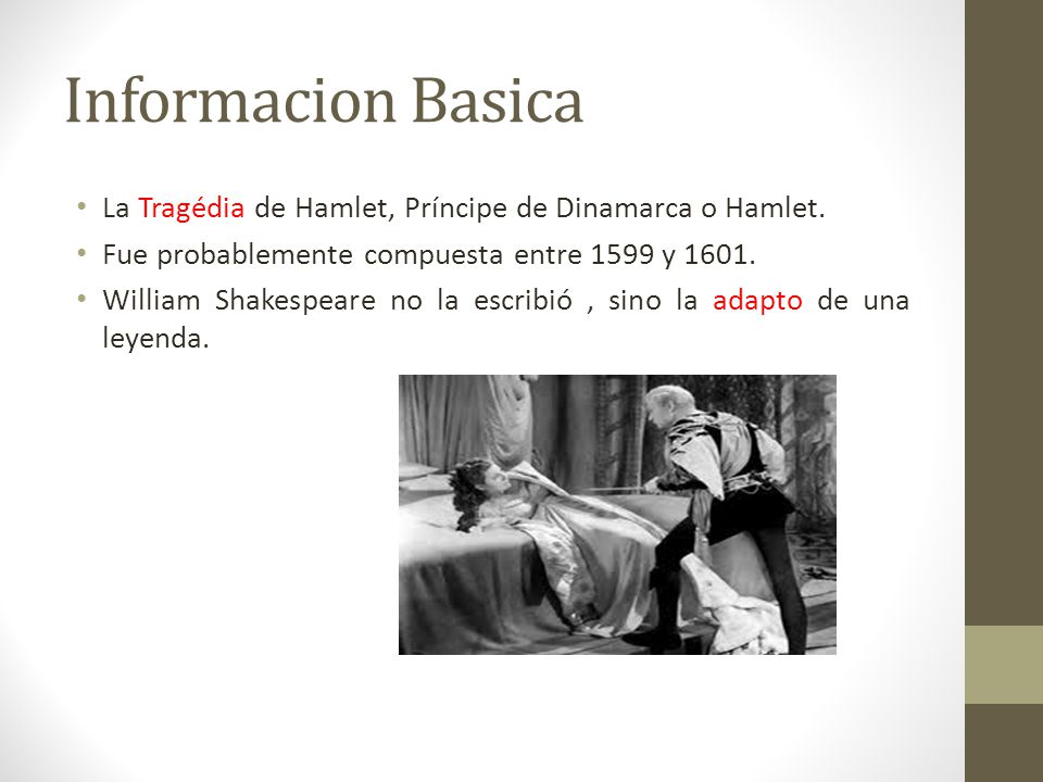 Informacion Basica La Tragédia de Hamlet, Príncipe de Dinamarca o Hamlet. Fue probablemente compuesta entre 1599 y 1601.