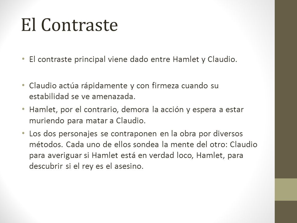 El Contraste El contraste principal viene dado entre Hamlet y Claudio.