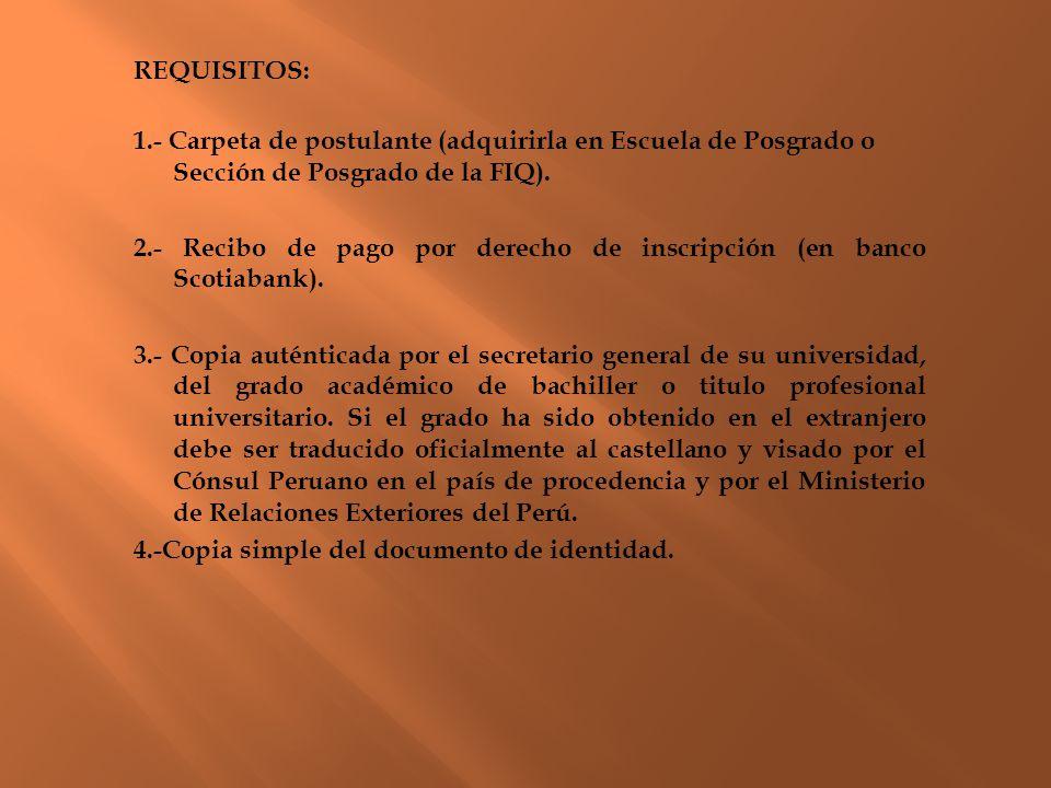 REQUISITOS: 1.- Carpeta de postulante (adquirirla en Escuela de Posgrado o Sección de Posgrado de la FIQ).