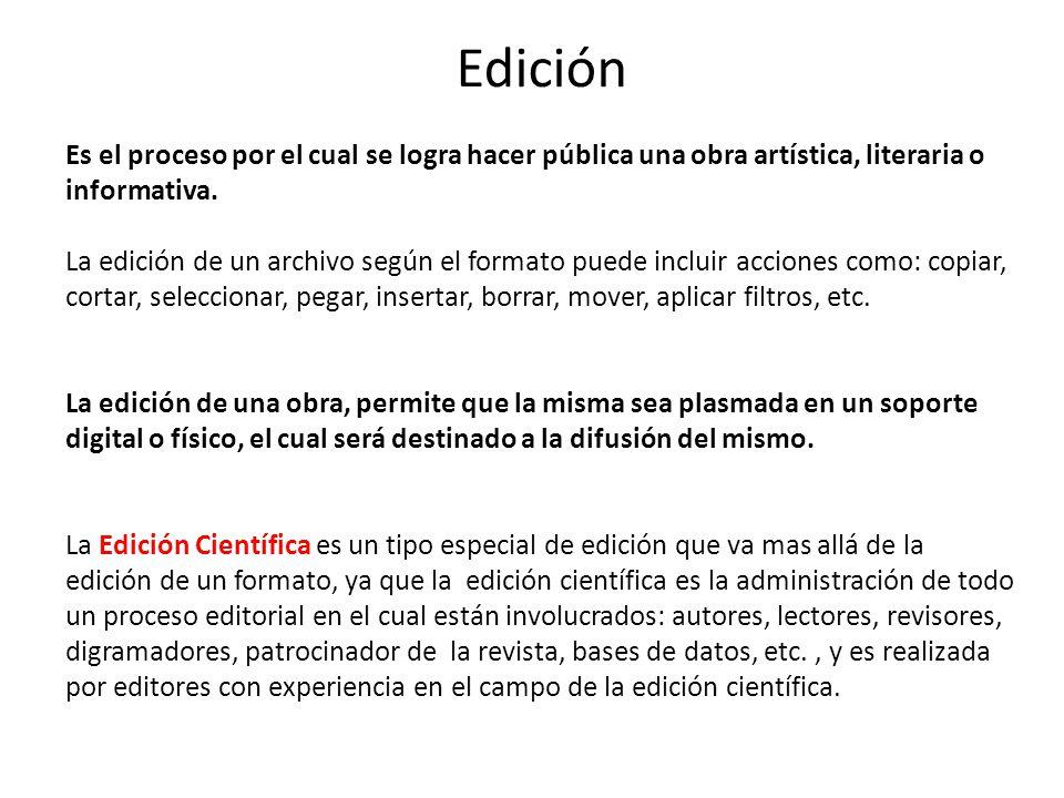 Edición Es el proceso por el cual se logra hacer pública una obra artística, literaria o informativa.