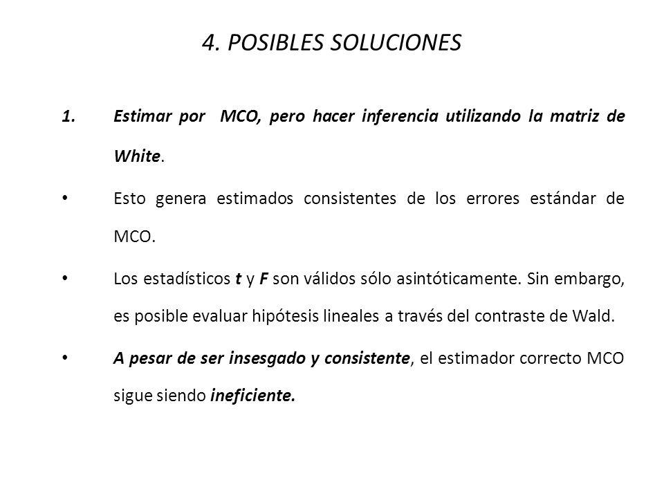 4. POSIBLES SOLUCIONES 1. Estimar por MCO, pero hacer inferencia utilizando la matriz de White.