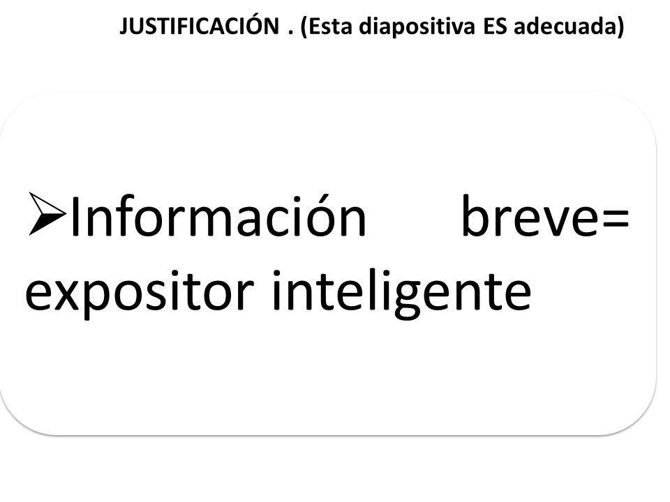 JUSTIFICACIÓN . (Esta diapositiva ES adecuada)