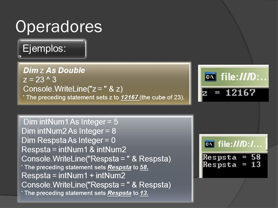 Operadores Ejemplos: Dim z As Double z = 23 ^ 3