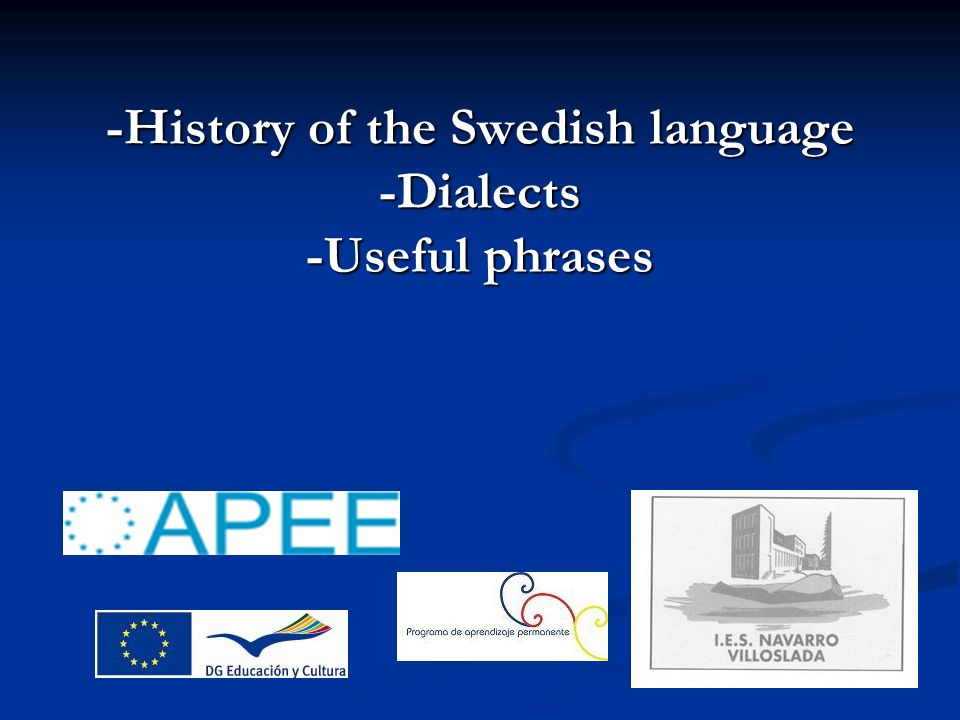 -History of the Swedish language -Dialects -Useful phrases