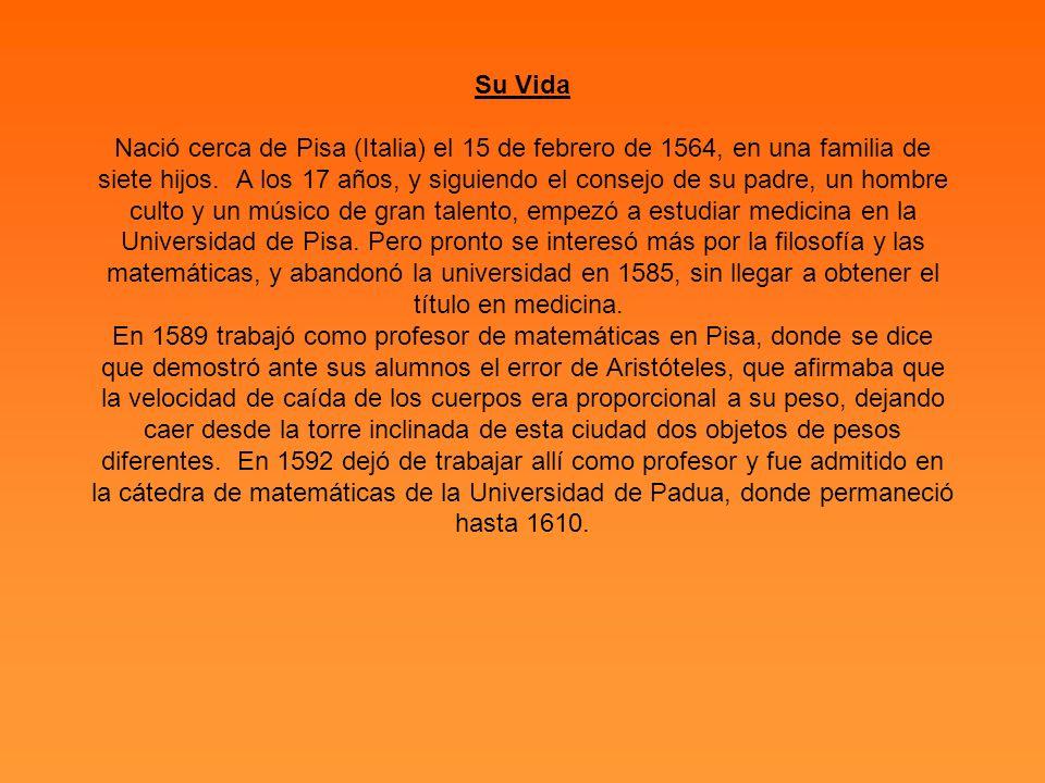 Su Vida Nació cerca de Pisa (Italia) el 15 de febrero de 1564, en una familia de siete hijos.