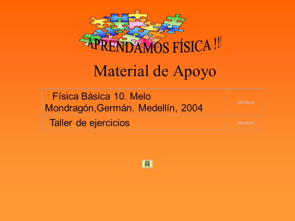 Material de Apoyo * Física Básica 10. Melo Mondragón,Germán. Medellín, 2004 DESCARGAR ! * Taller de ejercicios.