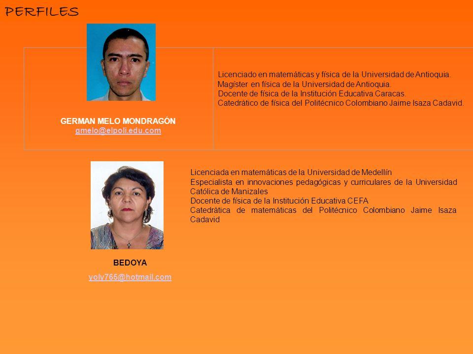 PERFILES GERMAN MELO MONDRAGÓN. gmelo@elpoli.edu.com. Licenciado en matemáticas y física de la Universidad de Antioquia.