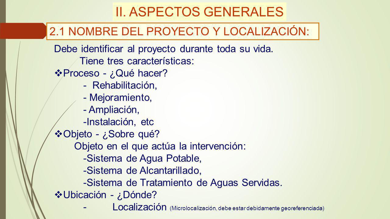 II. ASPECTOS GENERALES 2.1 NOMBRE DEL PROYECTO Y LOCALIZACIÓN: