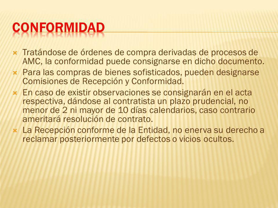 CONFORMIDAD Tratándose de órdenes de compra derivadas de procesos de AMC, la conformidad puede consignarse en dicho documento.