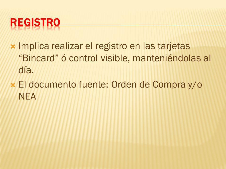 REGISTRO Implica realizar el registro en las tarjetas Bincard ó control visible, manteniéndolas al día.