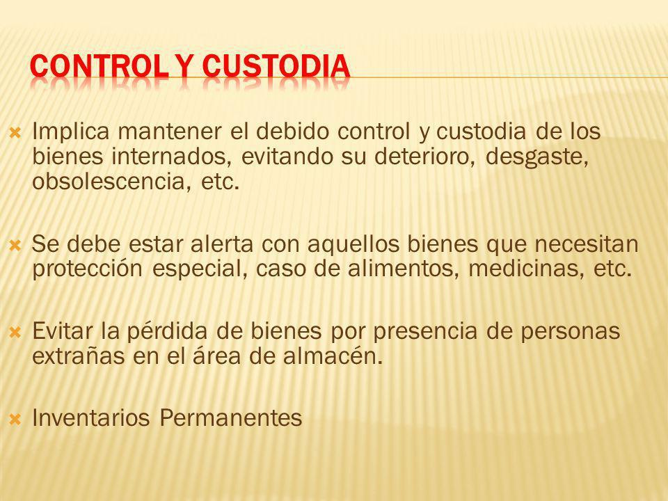 CONTROL Y CUSTODIA Implica mantener el debido control y custodia de los bienes internados, evitando su deterioro, desgaste, obsolescencia, etc.