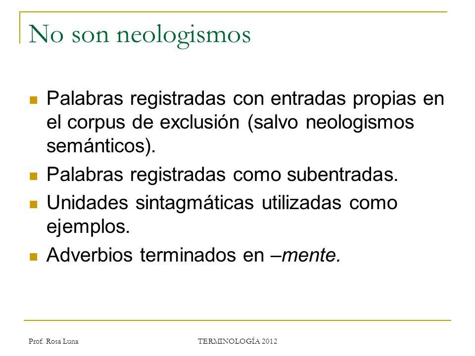 No son neologismos Palabras registradas con entradas propias en el corpus de exclusión (salvo neologismos semánticos).