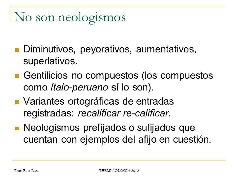 No son neologismos Diminutivos, peyorativos, aumentativos, superlativos. Gentilicios no compuestos (los compuestos como ítalo-peruano sí lo son).