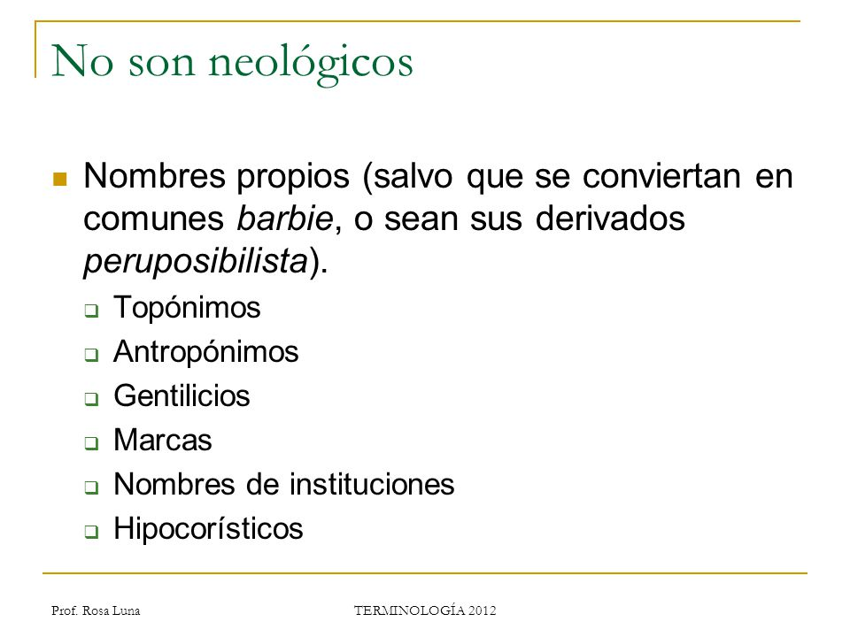 No son neológicos Nombres propios (salvo que se conviertan en comunes barbie, o sean sus derivados peruposibilista).