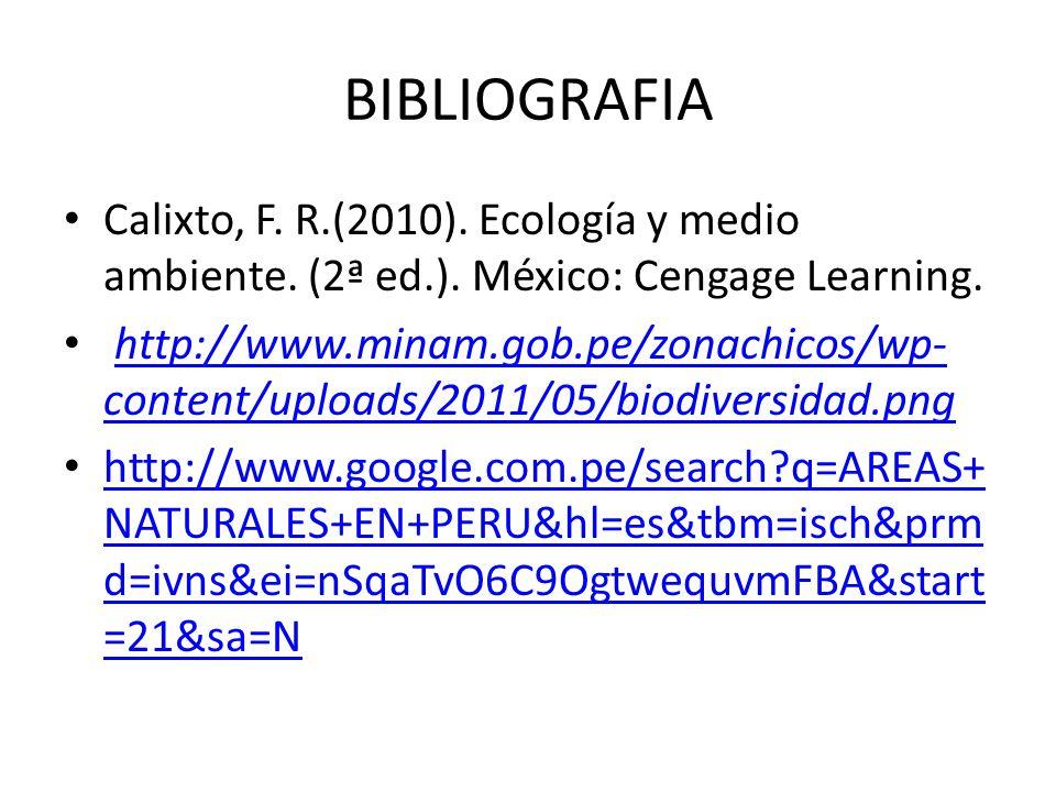 BIBLIOGRAFIA Calixto, F. R.(2010). Ecología y medio ambiente. (2ª ed.). México: Cengage Learning.