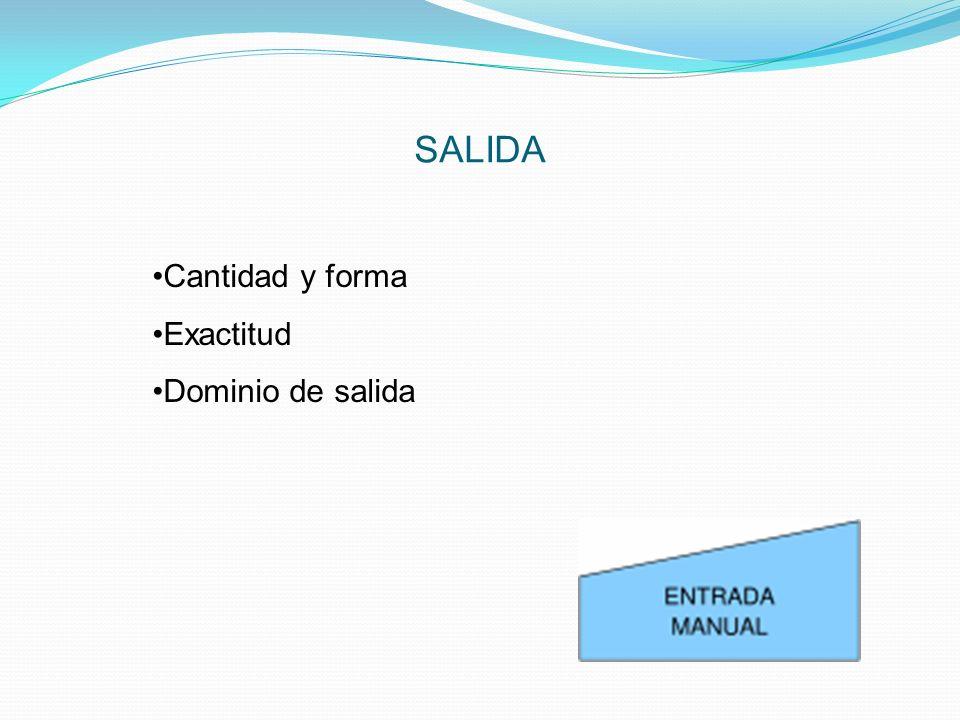 SALIDA Cantidad y forma Exactitud Dominio de salida
