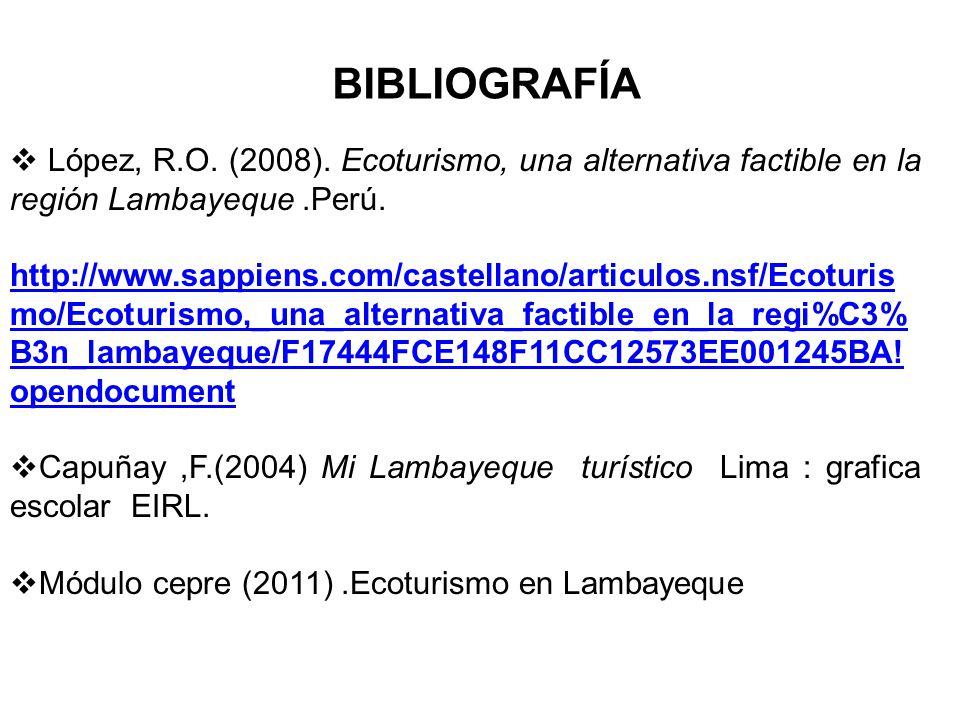 BIBLIOGRAFÍA López, R.O. (2008). Ecoturismo, una alternativa factible en la región Lambayeque .Perú.