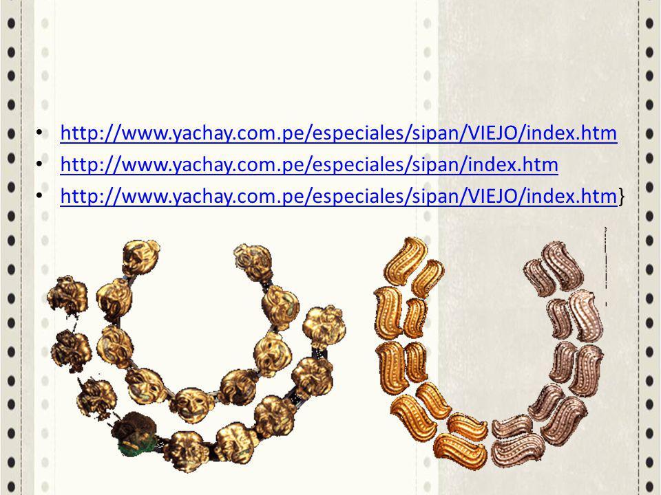 http://www.yachay.com.pe/especiales/sipan/VIEJO/index.htm http://www.yachay.com.pe/especiales/sipan/index.htm.