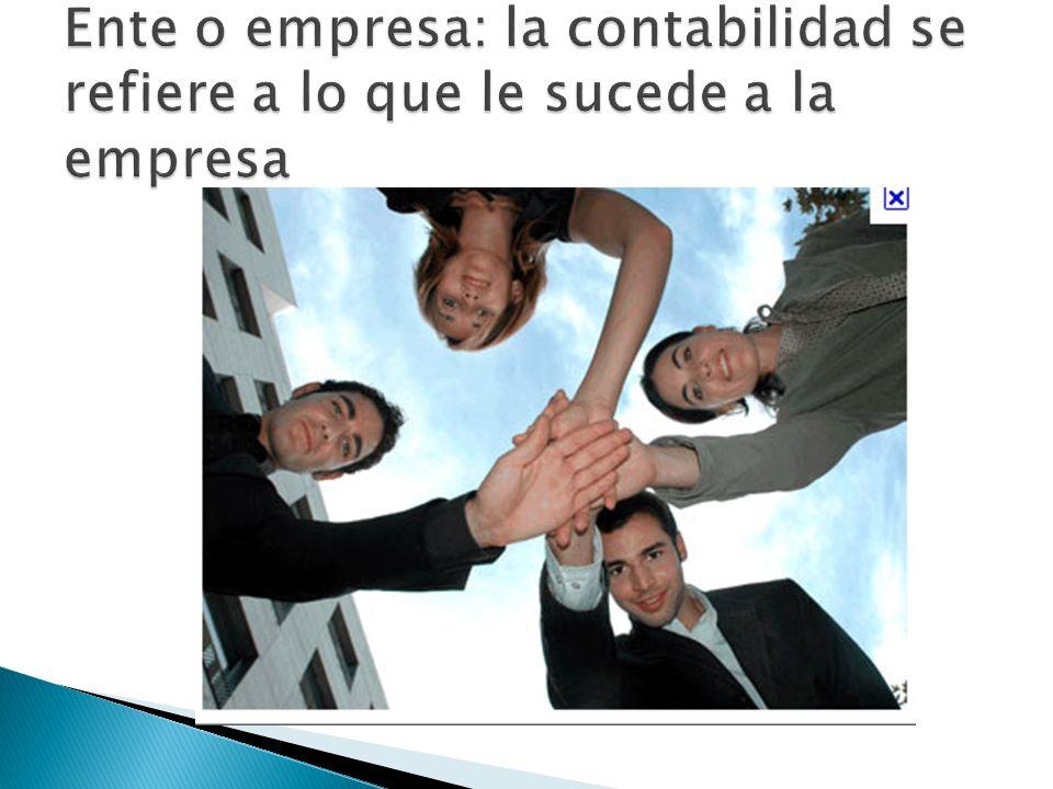 Ente o empresa: la contabilidad se refiere a lo que le sucede a la empresa