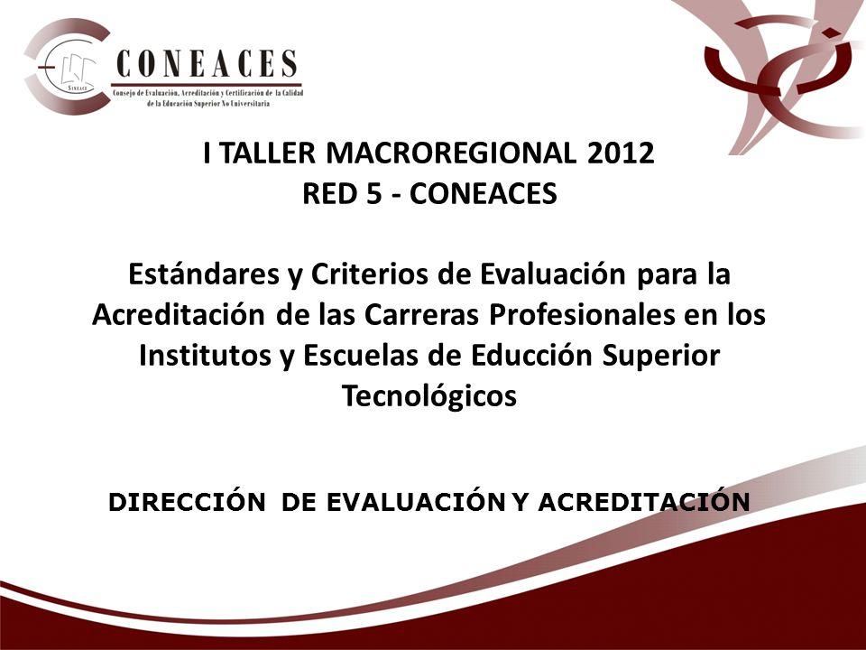 I TALLER MACROREGIONAL 2012 DIRECCIÓN DE EVALUACIÓN Y ACREDITACIÓN