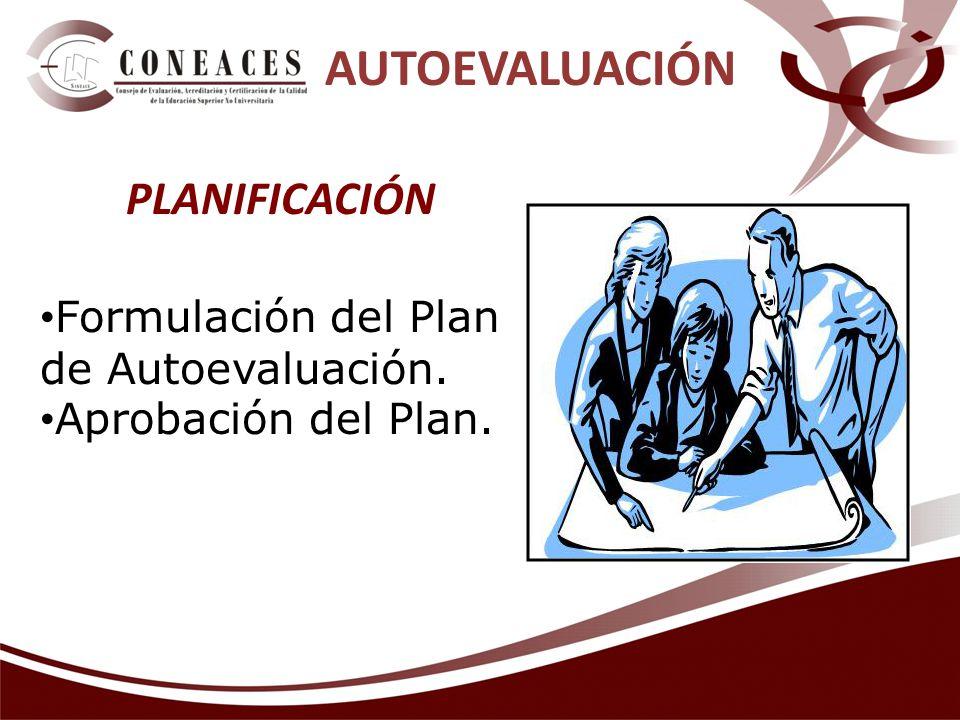 AUTOEVALUACIÓN PLANIFICACIÓN Formulación del Plan de Autoevaluación.