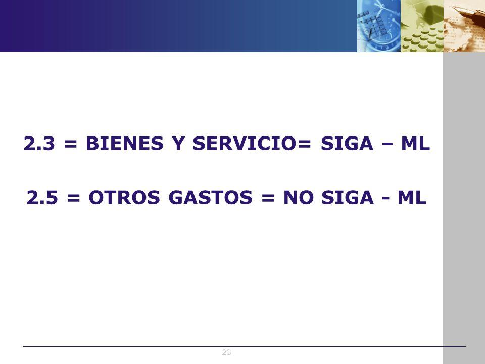 2.3 = BIENES Y SERVICIO= SIGA – ML 2.5 = OTROS GASTOS = NO SIGA - ML
