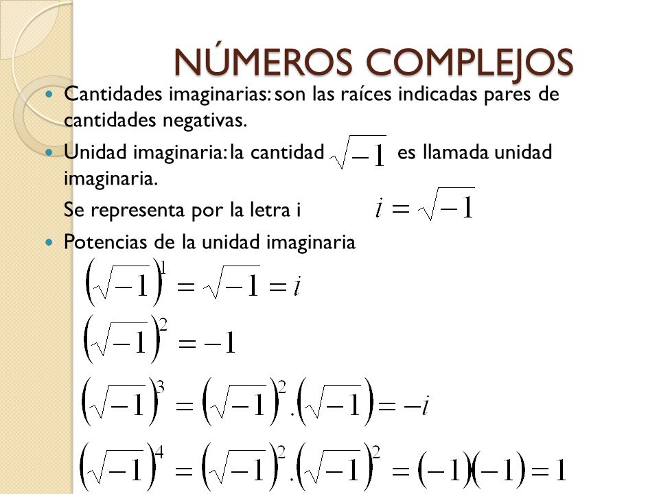NÚMEROS COMPLEJOS Cantidades imaginarias: son las raíces indicadas pares de cantidades negativas.