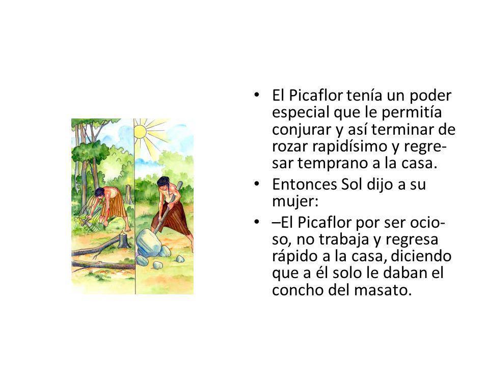 El Picaflor tenía un poder especial que le permitía conjurar y así terminar de rozar rapidísimo y regre-sar temprano a la casa.
