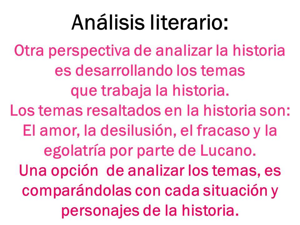 Análisis literario: Otra perspectiva de analizar la historia es desarrollando los temas. que trabaja la historia.