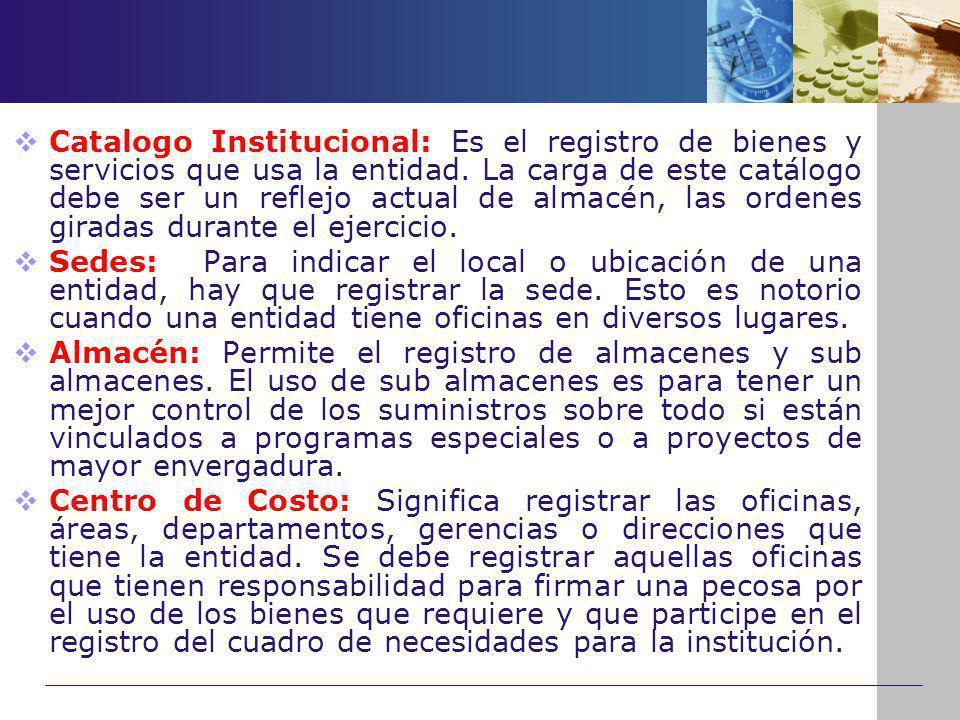 Catalogo Institucional: Es el registro de bienes y servicios que usa la entidad. La carga de este catálogo debe ser un reflejo actual de almacén, las ordenes giradas durante el ejercicio.